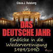 Cover-Bild zu eBook Das deutsche Jahr - Einblicke in die Wiedervereinigung 1989/1990