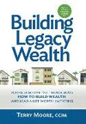 Cover-Bild zu Moore, Terry: Building Legacy Wealth: Top San Diego Apartment Broker shows how to build wealth through low-risk investment property and lead a life worth im