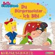 Cover-Bild zu Andreas, Vincent: Bibi Blocksberg - Kurzgeschichte - Du Bürgermeister - ich Bibi (Audio Download)