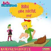 Cover-Bild zu Andreas, Vincent: Bibi Blocksberg - Kurzgeschichte - Bibi gibt nicht auf (Audio Download)
