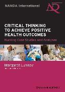 Cover-Bild zu Critical Thinking to Achieve Positive Health Outcomes (eBook) von Lunney, Margaret (Hrsg.)