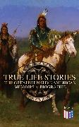 Cover-Bild zu True Life Stories: The Greatest Native American Memoirs & Biographies (eBook) von Eastman, Charles A.