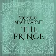 Cover-Bild zu Niccolo Machiavelli - The Prince (Audio Download) von Machiavelli, Niccolo