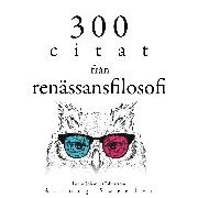 Cover-Bild zu 300 citat från renässansfilosofin (Audio Download) von Machiavelli, Niccolò