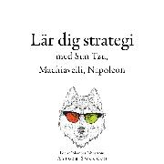 Cover-Bild zu Lär dig strategi med Sun Tzu, Machiavelli, Napoleon (Audio Download) von Tzu, Sun