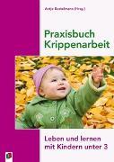 Cover-Bild zu Praxisbuch Krippenarbeit von Bostelmann, Antje (Hrsg.)