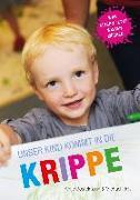 Cover-Bild zu Unser Kind kommt in die Krippe von Bostelmann, Antje