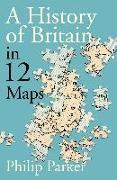 Cover-Bild zu A History of Britain in 12 Maps (eBook) von Parker, Philip