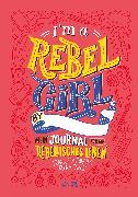 Cover-Bild zu I'm a Rebel Girl - Mein Journal für ein rebellisches Leben von Cavallo, Francesca