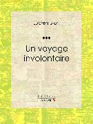 Cover-Bild zu Un voyage involontaire (eBook) von Biart, Lucien