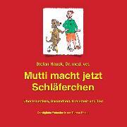 Cover-Bild zu Mutti macht jetzt Schläferchen (Audio Download) von Hauck, Stefan