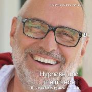 Cover-Bild zu Hypnose und mein Leben (Audio Download) von Zimmermann, Hans-Peter