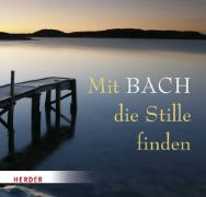 Cover-Bild zu Mit Bach die Stille finden von Bach, Johan Sebastian (Komponist)