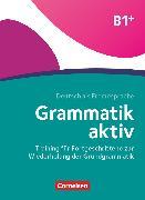 Cover-Bild zu Grammatik aktiv, Deutsch als Fremdsprache, B1+, Training für Fortgeschrittene zur Wiederholung der Grundgrammatik, Übungsbuch von Jin, Friederike
