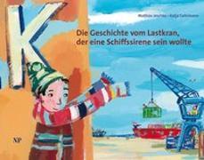 Cover-Bild zu Die Geschichte vom Lastkran, der eine Schiffssirene sein wollte von Jeschke, Mathias
