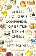 Cover-Bild zu A Cheesemonger's Compendium of British & Irish Cheese (eBook) von Palmer, Ned