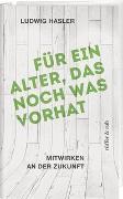 Cover-Bild zu Hasler, Ludwig: Für ein Alter, das noch was vorhat