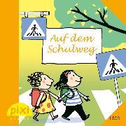 Cover-Bild zu Pixi - Auf dem Schulweg (eBook) von Sörensen, Hanna