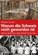Cover-Bild zu Somm, Markus: Warum die Schweiz reich geworden ist
