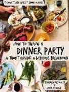 Cover-Bild zu How to Throw a Dinner Party Without Having a Nervous Breakdown (eBook) von O'Neill, Zora