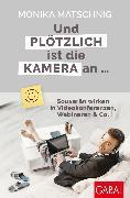 Cover-Bild zu Und plötzlich ist die Kamera an (eBook) von Matschnig, Monika