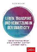 Cover-Bild zu Leben, Transport und Vernetzung in der Smart City (eBook) von Kahle, Nari