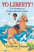 Cover-Bild zu To Liberty! The Adventures of Thomas-Alexandre Dumas: A Bloomsbury Reader (eBook) von Johnson, Catherine