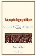 Cover-Bild zu Le Bon, Gustave: La Psychologie Politique: (tome 1) - La Connaissance Des Moyens Permettant de Gouverner Les Peuples