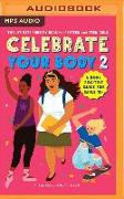 Cover-Bild zu Leff, Carrie: Celebrate Your Body 2: The Ultimate Puberty Book for Preteen and Teen Girls