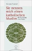 Cover-Bild zu Peterhoff, Klemens: Sie nennen mich einen katholischen Muslim (eBook)