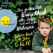 Cover-Bild zu Das gewünschteste Wunschkind aller Zeiten treibt mich in den Wahnsinn - Gelassen durch die Jahre 5 bis 10 (Ungekürzte Lesung) (Audio Download) von Graf, Danielle