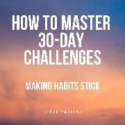 Cover-Bild zu How to Master 30-Day Challenges (Audio Download)