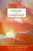 Cover-Bild zu Gordon, Gus: Solitude and Compassion: The Path to the Heart of the Gospel