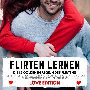 Cover-Bild zu FLIRTEN LERNEN Love Edition - DIE 12 GOLDENEN REGELN DES FLIRTENS (Audio Download)