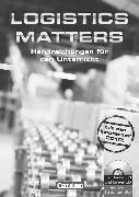 Cover-Bild zu Logistics Matters, Englisch für Kaufleute für Spedition und Logistikdienstleistung, B1-Mitte B2, Handreichungen für den Unterricht mit CD-ROM und CD von Eckart, Irene