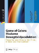 Cover-Bild zu Game of Colors: Moderne Bewegtbildproduktion (eBook) von Hasche, Eberhard