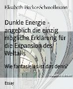 Cover-Bild zu Dunkle Energie - angeblich die einzig mögliche Erklärung für die Expansion des Weltalls (eBook) von Becker-Schmollmann, Elisabeth
