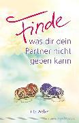 Cover-Bild zu Finde, was dir dein Partner nicht geben kann (eBook) von Weber, Fritz