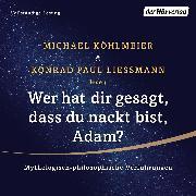 Cover-Bild zu Köhlmeier, Michael: Wer hat dir gesagt, dass du nackt bist, Adam? (Audio Download)