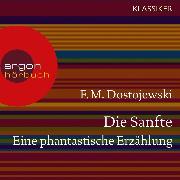 Cover-Bild zu Die Sanfte. Eine phantastische Erzählung (Ungekürzte Lesung) (Audio Download) von Dostojewski, F. M.