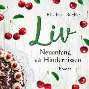 Cover-Bild zu Büchle, Elisabeth: Liv - Neuanfang mit Hinternissen (Audio Download)