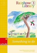 Cover-Bild zu Rainbow Library 3. Something to do. Lesebuch von Brockmann-Fairchild, Jane