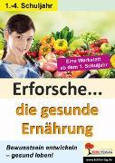 Cover-Bild zu Erforsche ... Die gesunde Ernährung (eBook) von Rosenwald, Gabriela