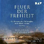 Cover-Bild zu Eilenberger, Wolfram: Feuer der Freiheit. Die Rettung der Philosophie in finsteren Zeiten 1933-1943 (Audio Download)