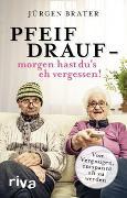 Cover-Bild zu Pfeif drauf - morgen hast du's eh vergessen! von Brater, Jürgen