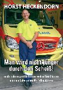 Cover-Bild zu Heckendorn, Horst: Man wird nicht jünger durch den Scheiss! (eBook)