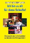 Cover-Bild zu Heckendorn, Horst: Ich bin zu alt für diese Scheisse!
