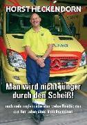 Cover-Bild zu Heckendorn, Horst: Man wird nicht jünger durch den Scheiss!