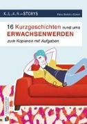 Cover-Bild zu K.L.A.R. Storys: 16 Kurzgeschichten rund ums Erwachsenwerden zum Kopieren|mit Aufgaben von Bartoli y Eckert, Petra