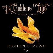 Cover-Bild zu Mead, Richelle: Die Goldene Lilie - Bloodlines (Audio Download)